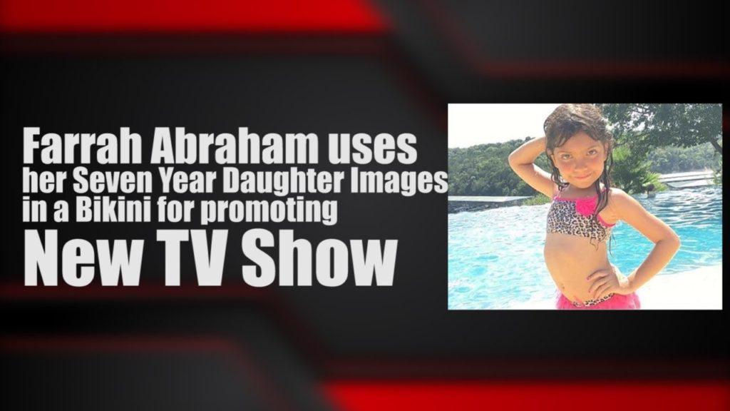 Farrah Abraham uses her Seven Year Daughter Images in a Bikini for promoting New TV Show