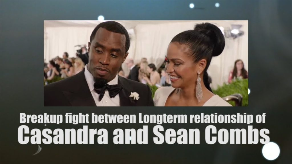 Breakup fight between Longterm relationship of Casandra and Sean Combs