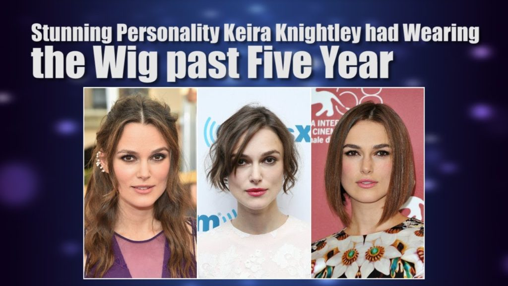 Stunning Personality Keira Knightley had Wearing the Wig past Five Year