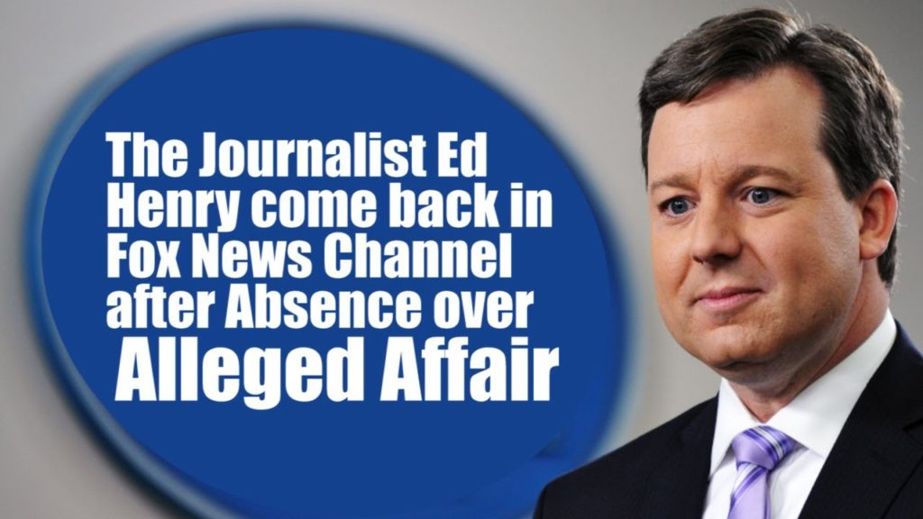 The Journalist Ed Henry come back in Fox News Channel after Absence over Alleged Affair